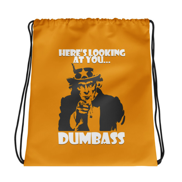 Here's Looking at You Dumbass – Drawstring bag