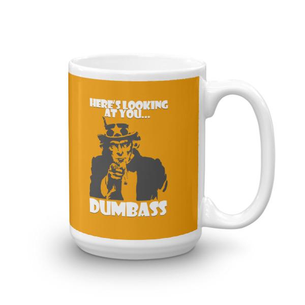 Here's Looking at You Dumbass – Mug