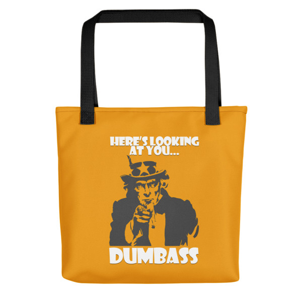 Here's Looking at You Dumbass- Tote bag