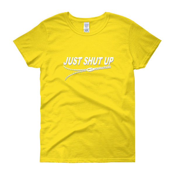 Just Shut Up – Women's Tee