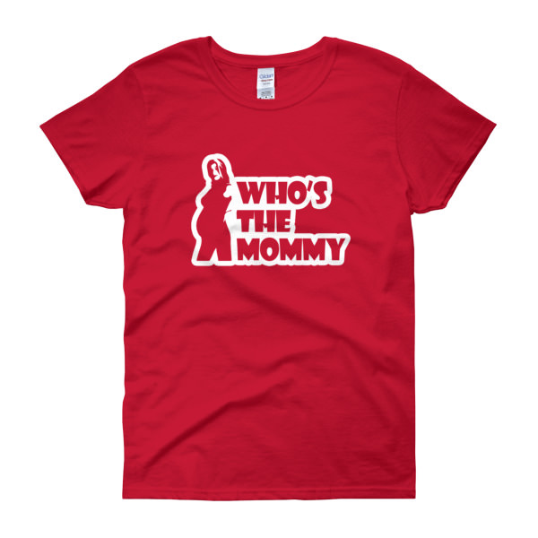 Who's The Mommy – Women's Tee