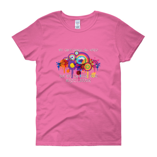 You Can't Change The World – Women's Tee
