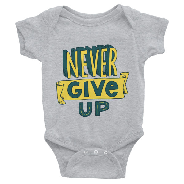 Never Give Up – Infant Bodysuit