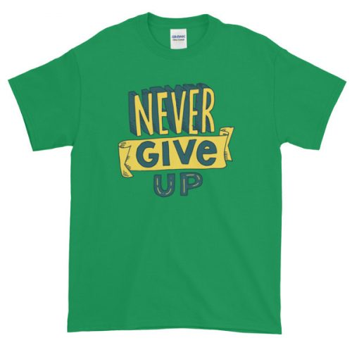 Never Give Up – Mens Tee