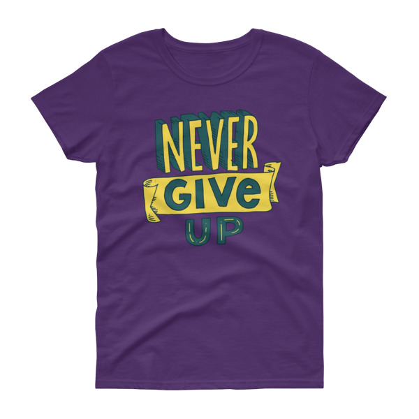 Never Give Up – Women's Tee