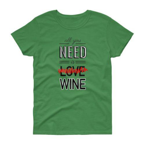 All You Need is Wine – Women's Tee