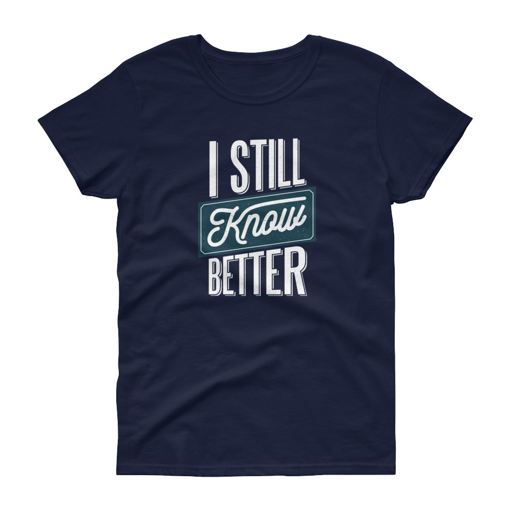 I Still Know Better – Women's Tee