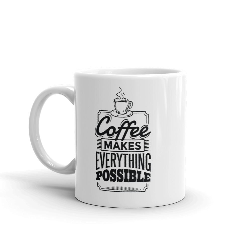 Coffee Makes Everything Possible - Mug