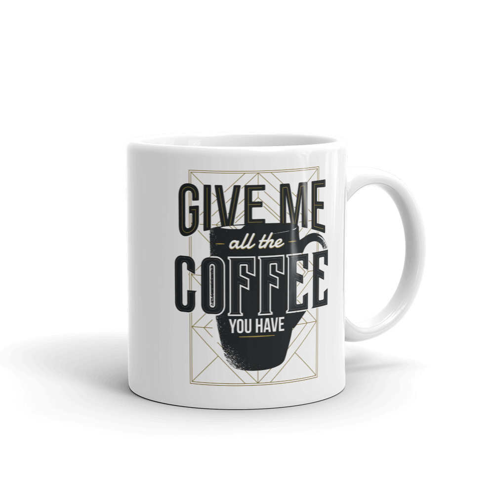 Give me All the Coffee - Mug