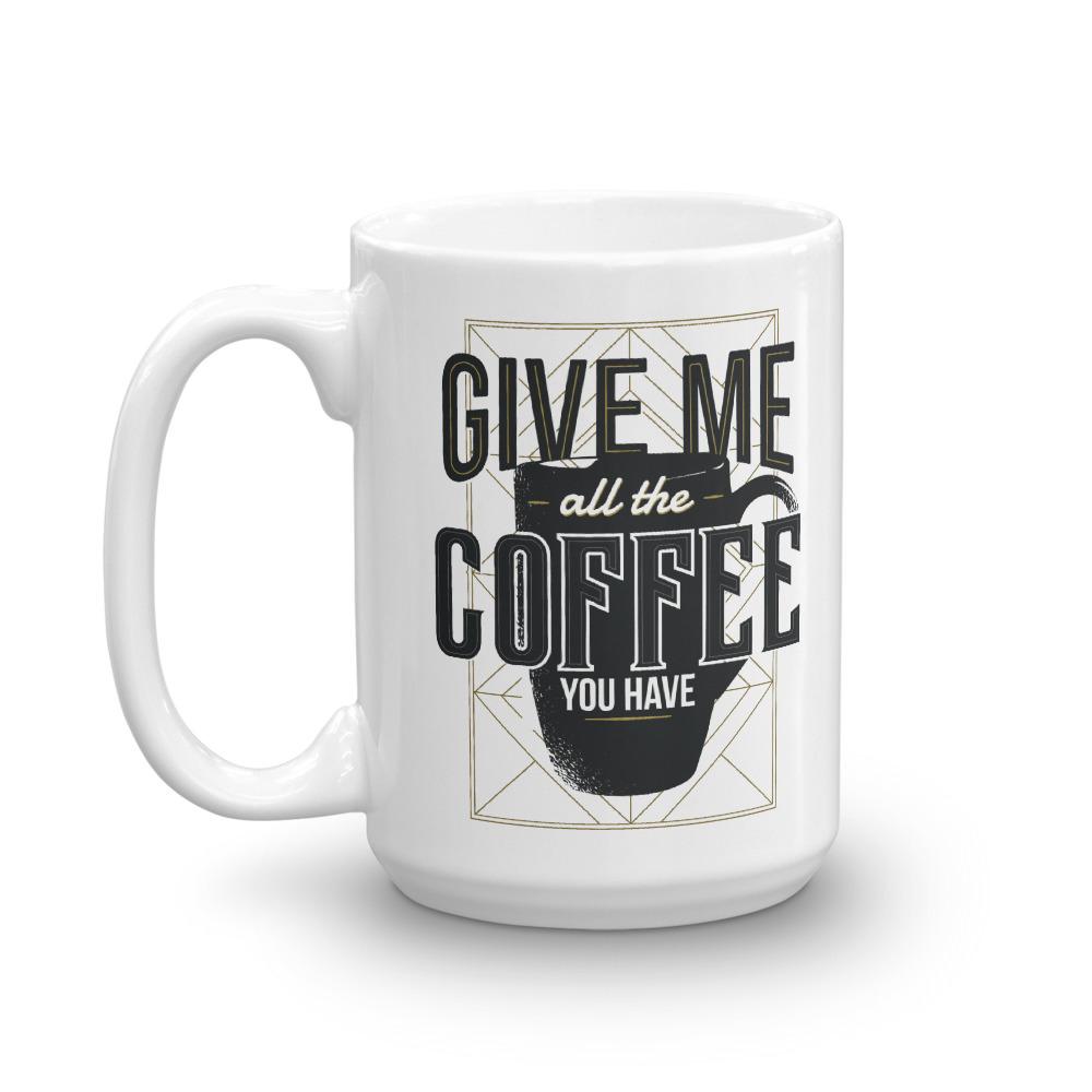 Give me All the Coffee - Mug