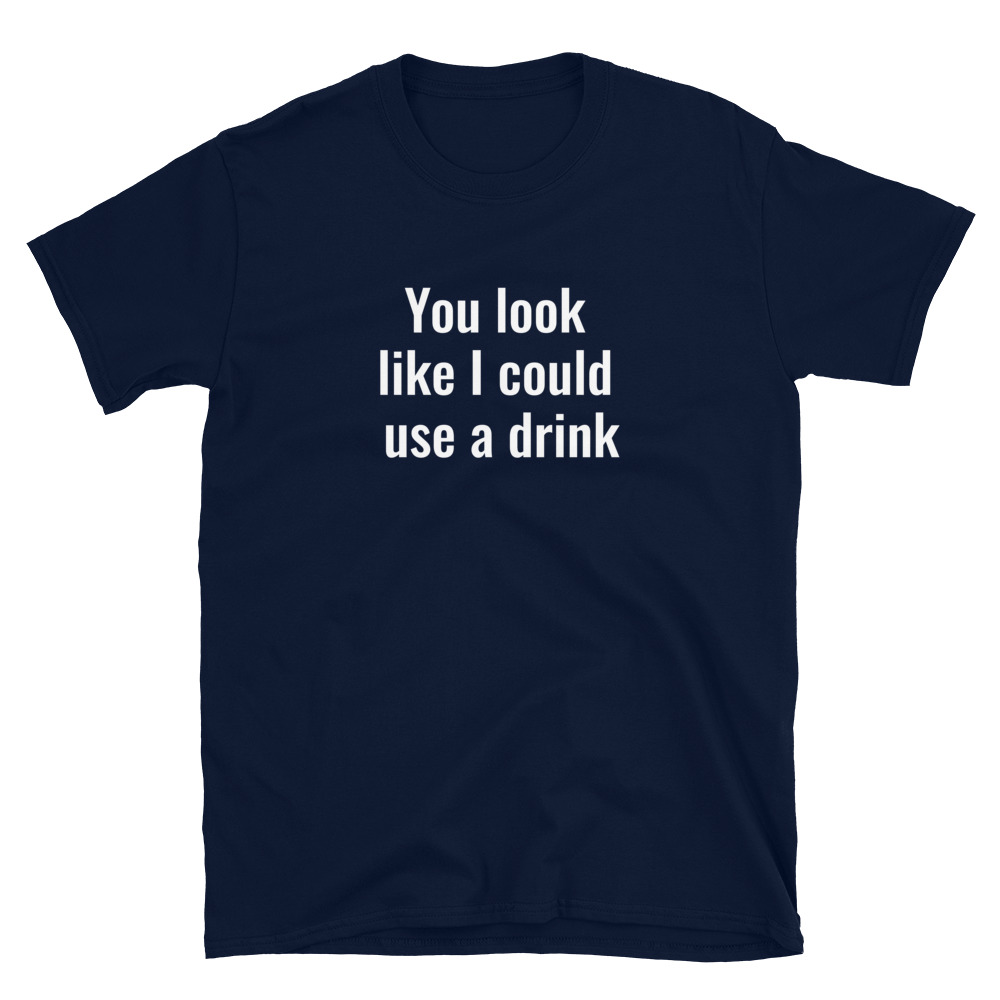I could use a drink T-Shirt 4