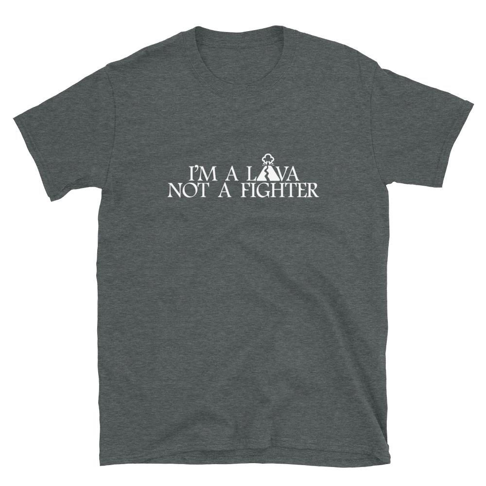 Lava not a fighter T-Shirt 5
