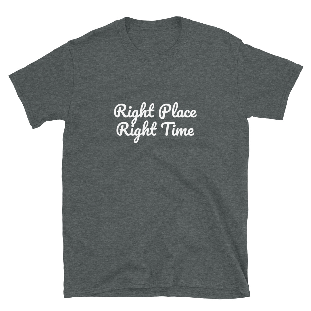 Right Place Right Time T-Shirt 5