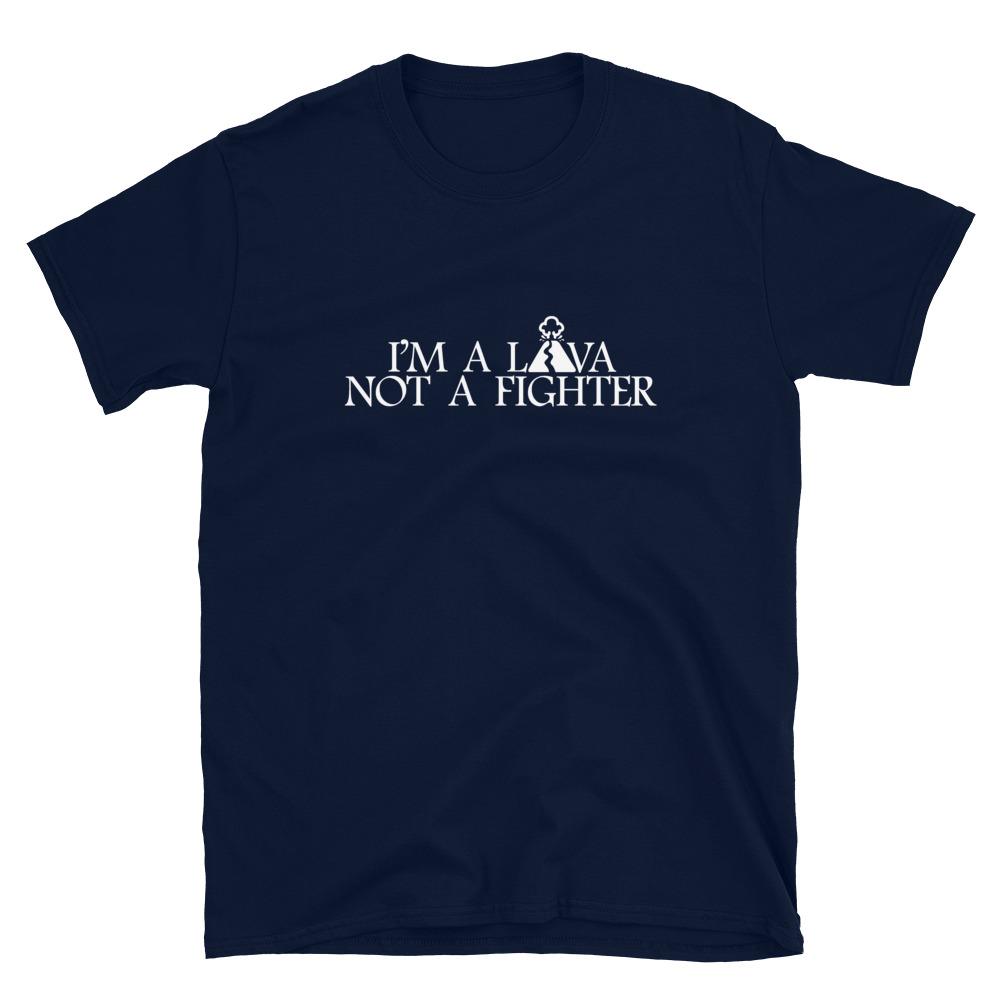 Lava not a fighter T-Shirt 4