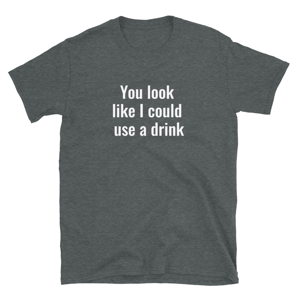 I could use a drink T-Shirt 5