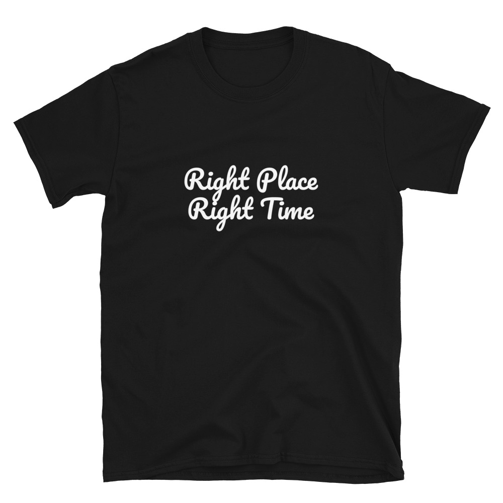 Right Place Right Time T-Shirt 4