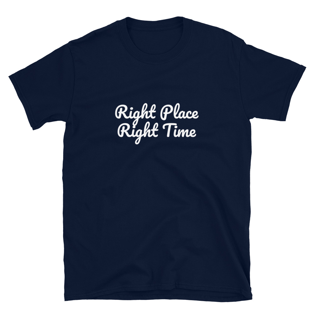Right Place Right Time T-Shirt 3