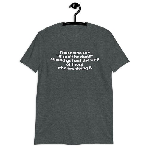 It Can't be done - T-Shirt 7