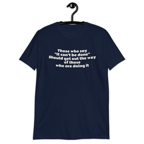It Can't be done - T-Shirt 6