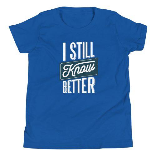 I Still Know Better Kids T-Shirt 7
